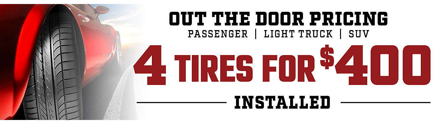 Out The Door Pricing - 4 Tires For $400 Installed!